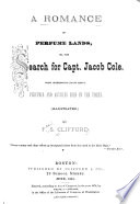 A Romance Of Perfume Lands Or The Search For Capt Jacob Cole Book PDF