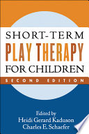 """Short-Term Play Therapy for Children, Second Edition"" by Heidi Gerard Kaduson, Charles E. Schaefer"