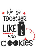 We Go Together Like Milk and Cookies Funny Valentine Gift Notebook for Couple
