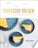 """Perfectly Golden: Adaptable Recipes for Sweet and Simple Treats"" by Angela Garbacz"