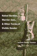 Naked Barbies  Warrior Joes  and Other Forms of Visible Gender