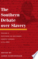 The Southern Debate Over Slavery Petitions To Southern County Courts 1775 1867