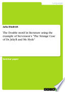 The Double Motif In Literature Using The Example Of Stevenson S The Strange Case Of Dr Jekyll And Mr Hyde
