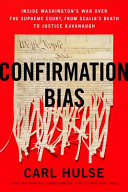 link to Confirmation bias : inside Washington's war over the Supreme Court, from Scalia's death to Justice Kavanaugh in the TCC library catalog