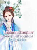 Legitimate Daughter Never Be Concubine