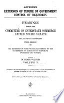 Extension of Tenure of Government Control of Railroads. Hearings Before the Committee on Interstate Commerce, United States Senate, Sixty-fifth Congress, Third Session, on the Extension of Time for Relinquishment by the Government of Railroads to Corporate Ownership and Control