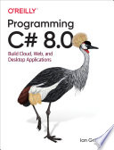 """""""Programming C# 8.0: Build Cloud, Web, and Desktop Applications"""" by Ian Griffiths"""