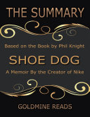 The Summary of Shoe Dog: A Memoir By the Creator of Nike: Based on the Book by Phil Knight