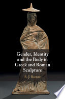 Gender  Identity and the Body in Greek and Roman Sculpture