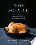 """From Scratch: 10 Meals, 175 Recipes, and Dozens of Techniques You Will Use Over and Over"" by Michael Ruhlman"