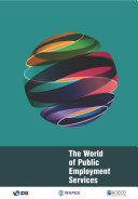 The World of Public Employment Services Challenges  capacity and outlook for public employment services in the new world of work