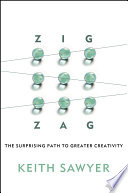 """Zig Zag: The Surprising Path to Greater Creativity"" by Keith Sawyer"