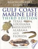 Beachcomber's Guide to Gulf Coast Marine Life  : Texas, Louisiana, Mississippi, Alabama, and Florida