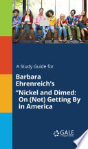 A study guide for Barbara Ehrenreich s  Nickel and Dimed  On  Not  Getting By in America