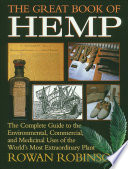 """The Great Book of Hemp: The Complete Guide to the Environmental, Commercial, and Medicinal Uses of the World's Most Extraordinary Plant"" by Rowan Robinson"