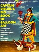 Captain Visual s Big Book of Balloon Art