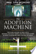"""""""The Adoption Machine: The Dark History of Ireland's Mother and Baby Homes and the Inside Story of How Tuam 800 Became a Global Scandal"""" by Paul Jude Redmond, Clare Daly"""
