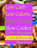 Low Carb Low Calorie High Protein Slow Cooker 255+ Recipes Cookbook