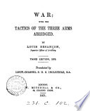 War; with the Tactics of the Three Arms Abridged
