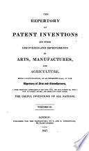 The Repertory of patent inventions  formerly The Repertory of arts  manufactures and agriculture   Vol 1 enlarged ser   vol 40 Book