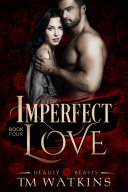 Deadly Beasts Book 4  Imperfect Love