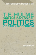 T  E  Hulme and the Ideological Politics of Early Modernism