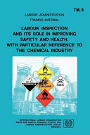 Labour Inspection and Its Role in Improving Safety and Health  with Particular Reference to the Chemical Industry