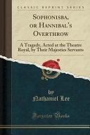 Sophonisba  Or Hannibal s Overthrow Book PDF