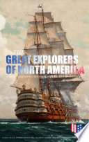 The Great Explorers Of North America Complete Biographies Historical Documents Journals Letters