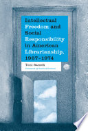 Intellectual Freedom And Social Responsibility In American Librarianship 1967 1974