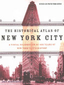 The Historical Atlas of New York City  Third Edition