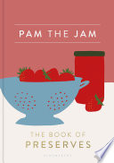 """Pam the Jam: The Book of Preserves"" by Pam Corbin"