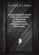 A genealogical record of the descendants of Benjamin Chamberlain, of Sussex County, New Jersey