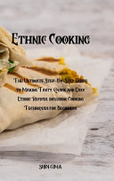 Ethnic Cooking  The Ultimate Step By Step Guide to Making Tasty  Quick and Easy Ethnic Recipes  Including Cooking Techniques for Begin