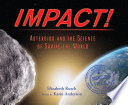 link to Impact! : asteroids and the science of saving the world in the TCC library catalog