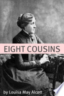 """Eight Cousins (Annotated with Biography of Alcott and Plot Analysis)"" by Louisa May Alcott"