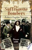 """The Suffragette Bombers: Britain's Forgotten Terrorists"" by Simon Webb"