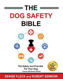 The Dog Safety Bible  Dog Safety and First Aid For Your Dog