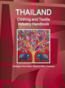 Thailand Clothing and Textile Industry Handbook   Strategic Information  Opportunities  Contacts
