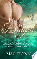 Island of the Dragon: Maiden to the Dragon #7 (Alpha Dragon Shifter Romance) Pdf/ePub eBook