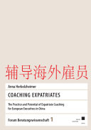Coaching Expatriates. The Practice and Potential of Expatriate Coaching for European Executives in China