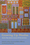 Growing up Muslim: Muslim college students in America tell their life stories