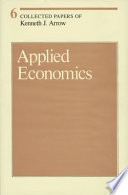 Collected Papers of Kenneth J. Arrow: Applied economics