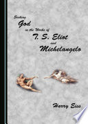 Seeking God In The Works Of T S Eliot And Michelangelo