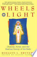 """Wheels of Light: Chakras, Auras, and the Healing Energy of the Body"" by Rosalyn Bruyere"