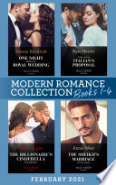 Modern Romance February 2021 Books 1 4  One Night Before the Royal Wedding   Pride   the Italian s Proposal   The Sheikh s Marriage Proclamation   The Billionaire s Cinderella Housekeeper