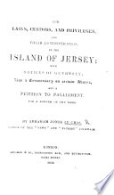 The Laws  Customs  and Privileges  and Their Administration  in the Island of Jersey  with Notices of Guernsey