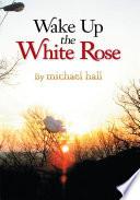 Wake up the White Rose