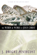 The Words and Works of Jesus Christ
