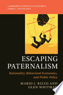 """Escaping Paternalism: Rationality, Behavioral Economics, and Public Policy"" by Mario J. Rizzo, Glen Whitman"